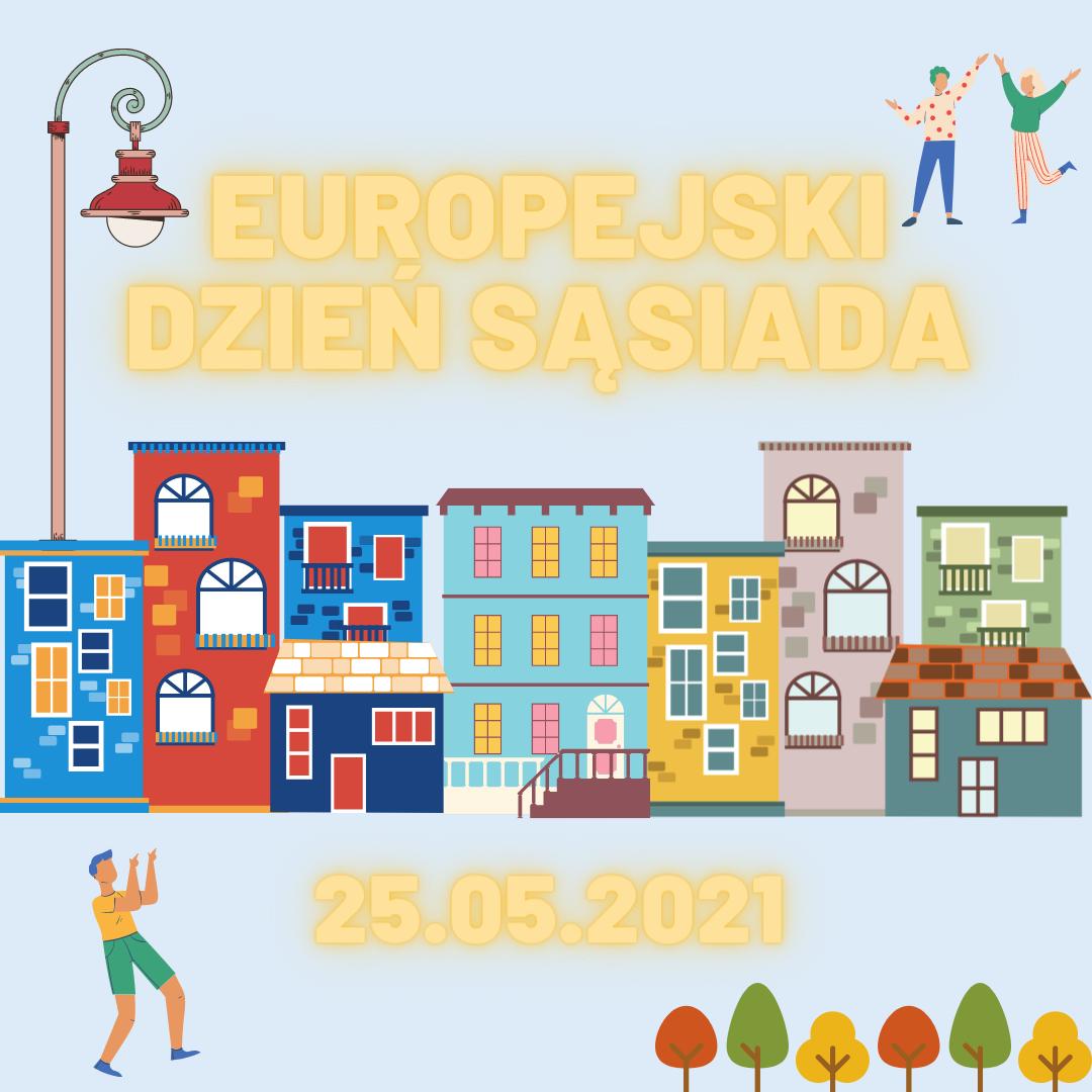 Plakat przedstawia kolorowe budynki, ulicę itańczących ludzi orazpo środku napis: Europejski Dzień Sąsiada 25.05.2021.